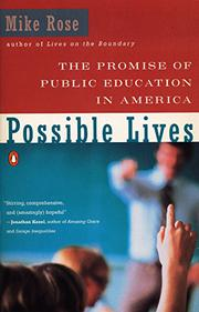 POSSIBLE LIVES: The Promise of Public Education in America by Mike Rose
