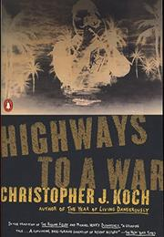 HIGHWAYS TO A WAR by Christopher J. Koch