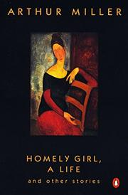 """""""HOMELY GIRL, A LIFE and Other Stories"""" by Arthur Miller"""