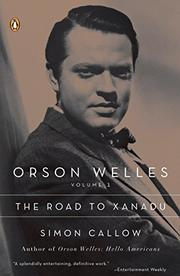 ORSON WELLES: The Road to Xanadu by Simon Callow