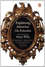 EXPLAINING AMERICA: The Federalist by Garry Wills