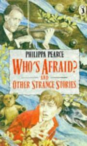 WHOS AFRAID AND OTHER STRANGE STORIES by Philippa Pearce