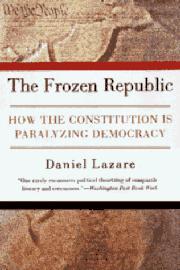 THE FROZEN REPUBLIC by Daniel Lazare