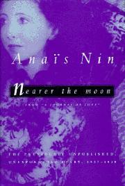 NEARER THE MOON by Anaïs Nin