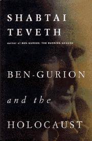 BEN-GURION AND THE HOLOCAUST by Shabtai Teveth