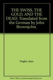 THE SWISS, THE GOLD, AND THE DEAD by Jean Ziegler