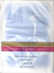 MAKE GENTLE THE LIFE OF THIS WORLD by Robert F. Kennedy