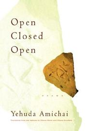 OPEN CLOSED OPEN by Yehuda Amichai