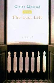 THE LAST LIFE by Claire Messud