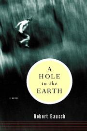 A HOLE IN THE EARTH by Robert Bausch