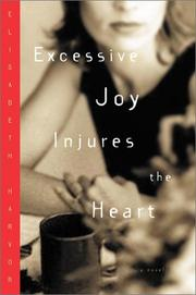 EXCESSIVE JOY INJURES THE HEART by Elisabeth Harvor