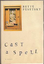 CAST A SPELL by Bette Pesetsky