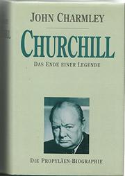 CHURCHILL: THE END OF GLORY by John Charmley