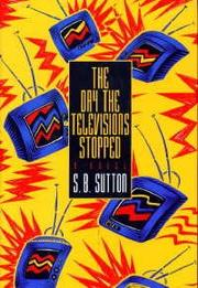 THE DAY THE TELEVISIONS STOPPED by S.B. Sutton