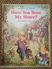 HAVE YOU SEEN MY SISTER? by Mathew Price