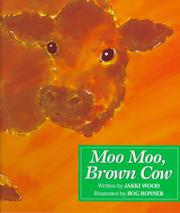MOO MOO, BROWN COW by Jakki Wood