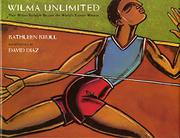 WILMA UNLIMITED: How Wilma Rudolph Became the World's Fastest Woman by Kathleen Krull