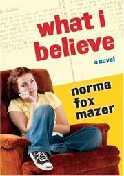WHAT I BELIEVE by Norma Fox Mazer