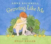 GROWING LIKE ME by Anne Rockwell