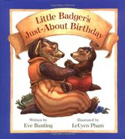 LITTLE BADGER'S JUST-ABOUT BIRTHDAY by Eve Bunting