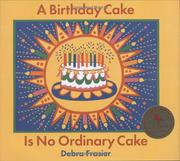 A BIRTHDAY CAKE IS NO ORDINARY CAKE by Debra Frasier