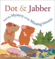 DOT & JABBER AND THE MYSTERY OF THE MISSING STREAM by Ellen Stoll Walsh
