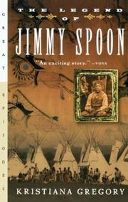 THE LEGEND OF JIMMY SPOON by Kristiana Gregory