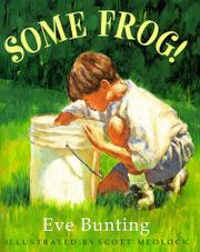 SOME FROG! by Eve Bunting