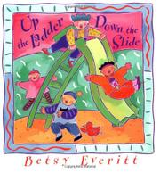 UP THE LADDER, DOWN THE SLIDE by Betsy Everitt