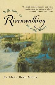 RIVERWALKING: Reflections on Moving Water by Kathleen Dean Moore