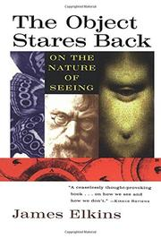 THE OBJECT STARES BACK: On the Nature of Seeing by James Elkins