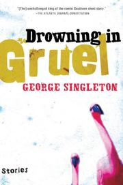 DROWNING IN GRUEL by George Singleton