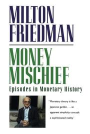 MONEY MISCHIEF: Episodes in Monetary History by Milton Friedman