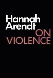 ON VIOLENCE by Hannah Arendt