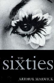 THE SIXTIES by Arthur Marwick