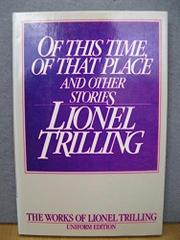 OF THIS TIME, OF THAT PLACE AND OTHER STORIES by Lionel Trilling