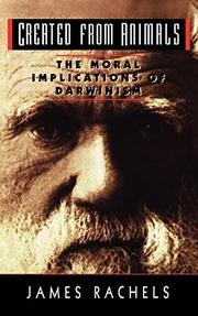 CREATED FROM ANIMALS: The Moral Implications of Darwinism by James Rachels