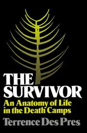 THE SURVIVOR: An Anatomy of Life in the Death Camps by Terrence Des Pres