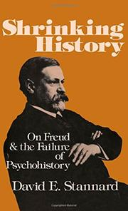 SHRINKING HISTORY: On Freud and the Failure of Psychohistory by David E. Stannard