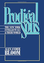 PRODIGAL SONS: The New York Intellectuals and Their World by Alexander Bloom