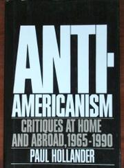 ANTI-AMERICANISM by Paul Hollander