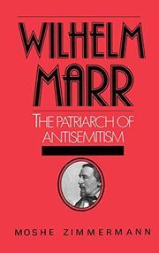 WILHELM MARR: The Patriarch of Anti-Semitism by Moshe Zimmermann