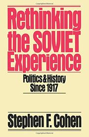 RETHINKING THE SOVIET EXPERIENCE: Politics and History Since 1917 by Stephen F. Cohen