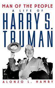 MAN OF THE PEOPLE: A Life of Harry S. Truman by Alonzo L. Hamby