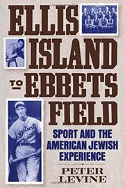 ELLIS ISLAND TO EBBETS FIELD by Peter Levine