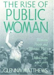 THE RISE OF PUBLIC WOMAN by Glenna Matthews