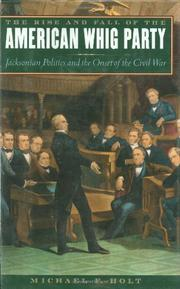 THE RISE AND FALL OF THE AMERICAN WHIG PARTY by Michael F. Holt