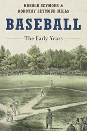 BASEBALL: THE EARLY YEARS by Harold Seymour