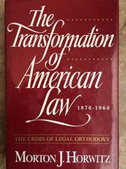 THE TRANSFORMATION OF AMERICAN LAW, 1870-1960 by Morton J. Horwitz