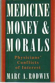 MEDICINE, MONEY, AND MORALS by Marc A. Rodwin